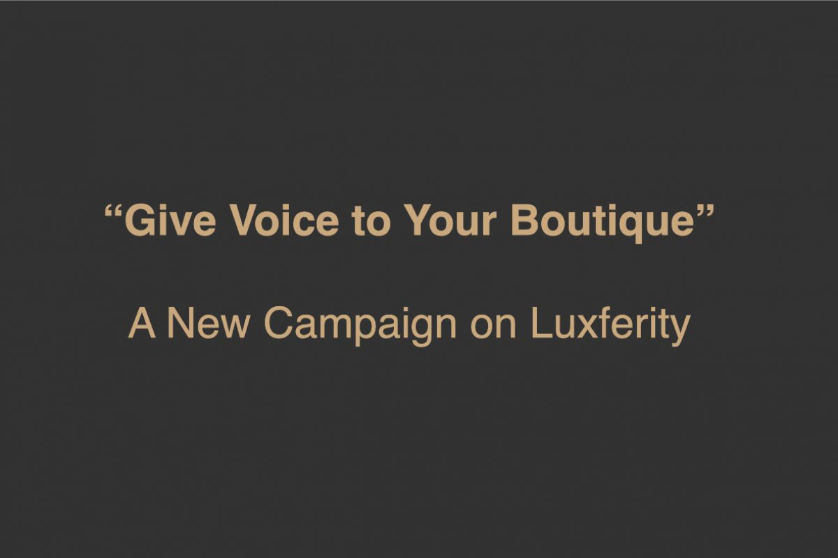 """Give Voice To Your Boutique"" - New Campaign on Luxferity"